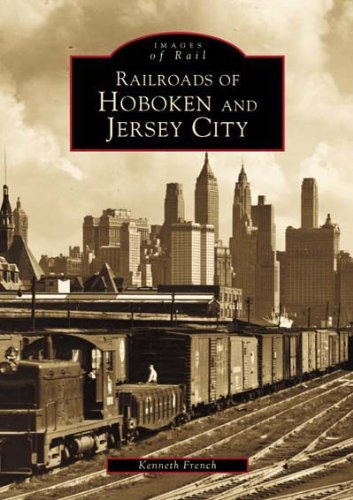 Railroads of Hoboken and Jersey City (Images of Rail)