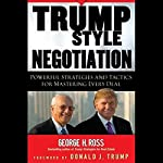 Trump Style Negotiation: Powerful Strategies and Tactics for Mastering Every Deal | George H. Ross