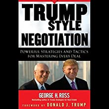 Trump Style Negotiation: Powerful Strategies and Tactics for Mastering Every Deal Audiobook by George H. Ross Narrated by Milton Bagby