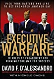 Executive Warfare: 10 Rules of Engagement for Winning Your War for Success (Management & Leadership)