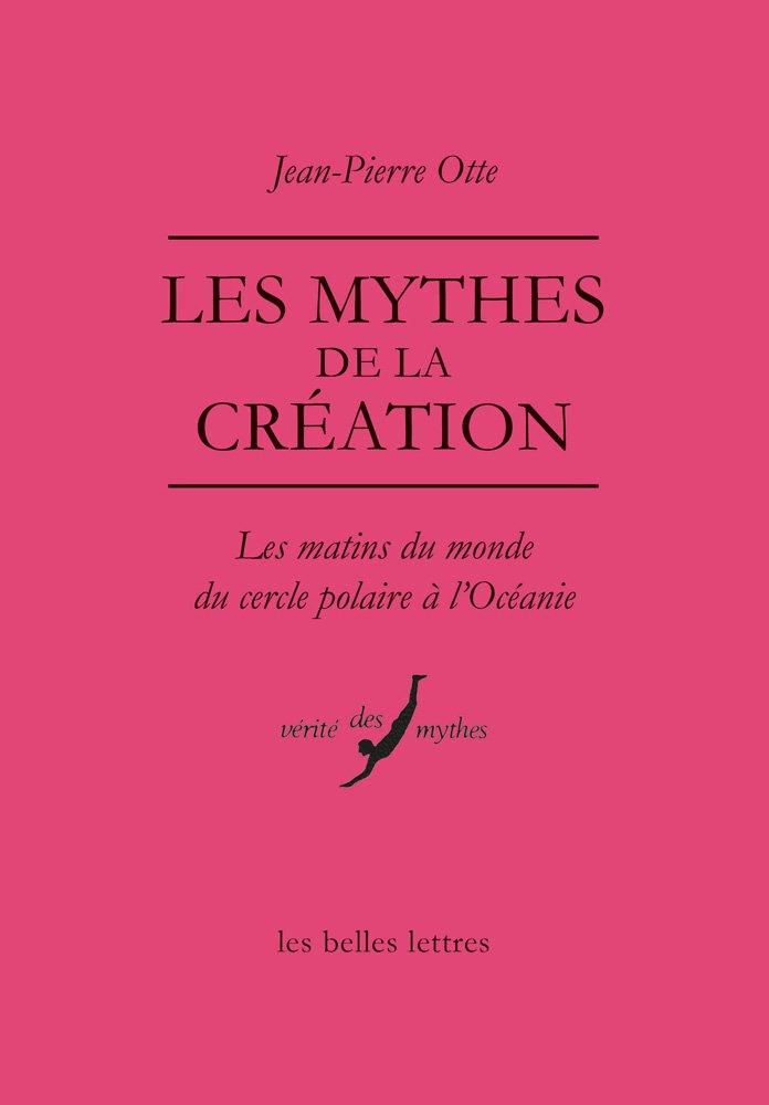 Les Mythes De La Creation: Les Matins Du Monde Du Cercle Polaire a L'oceanie (Verite Des Mythes) (French Edition) pdf