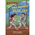 The Rookie Blue Jay: Ballpark Mysteries, Book 10 | David A. Kelly