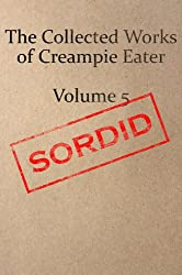 The Collected Works of Creampie Eater Volume 5