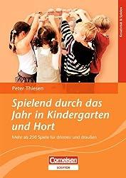 Spielend durch das Jahr in Kindergarten und Hort: Mehr als 250 Spiele für drinnen und draußen
