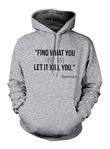 Find What You Love And Let It Kill You Bukowski Quote Hoodie Sweatshirt Grey XX-Large