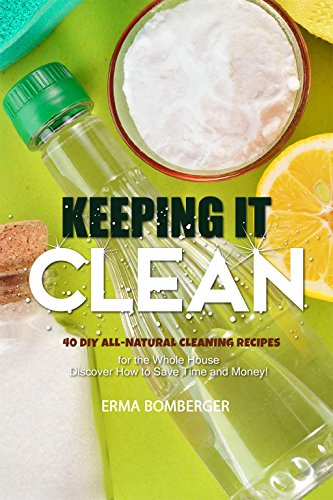 Keeping It Clean: 40 DIY All-Natural Cleaning Recipes for the Whole House – Discover How to Save Time and Money! - Steel House Kits