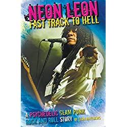 Neon Leon Fast Track to Hell: A Psychedelic Glam Punk Rock and Roll Story