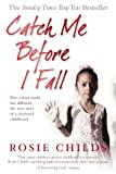 img - for Catch Me Before I Fall: Her Colour Made Her Different - The True Story of a Shattered Childhood book / textbook / text book