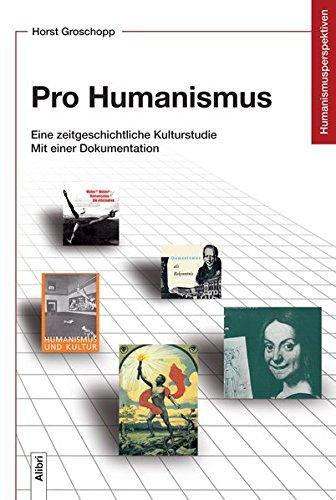 Pro Humanismus: Eine zeitgeschichtliche Kulturstudie. Mit einer Dokumentation (Humanismusperspektiven)