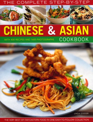 The Complete Step-by-Step Chinese & Asian Cookbook: The Very Best of Far Eastern Food in One Easy to Follow Collection