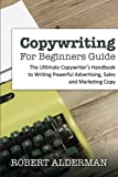 img - for Copywriting For Beginners Guide: The Ultimate Copywriter's Handbook to Writing Powerful Advertising, Sales and Marketing Copy book / textbook / text book