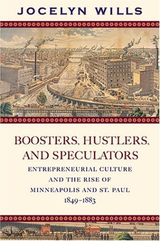 2004 Booster (Boosters Hustlers and Speculators: Entreprenurial Culture and the Rise of Minneapolis and St Paul, 1849-1883 by Jocelyn Wills (2004-12-01))