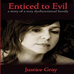 Enticed to Evil: A Story of a Very Dysfunctional Family (The Garbage Collector Series) | Justice Gray