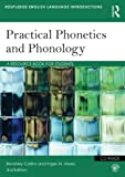 Practical Phonetics and Phonology : A Resource Book for Students, Collins, Beverley S. and Mees, Inger M., 0415506492