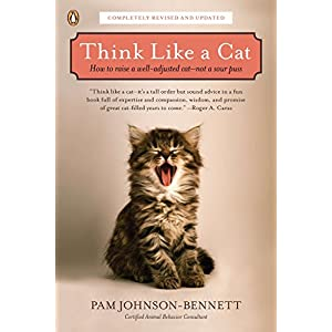 Think Like a Cat: How to Raise a Well-Adjusted Cat–Not a Sour Puss Paperback – September 27, 2011