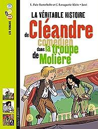 Cleandre comedien dans la troupe de moliere par Christiane Lavaquerie-Klein