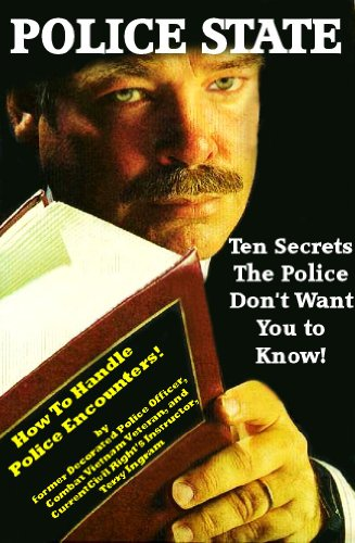"""Police State - Ten Secrets The Police Don't Want You To Know! """"How To Survive Police Encounters!"""" by [Ingram, Terry]"""
