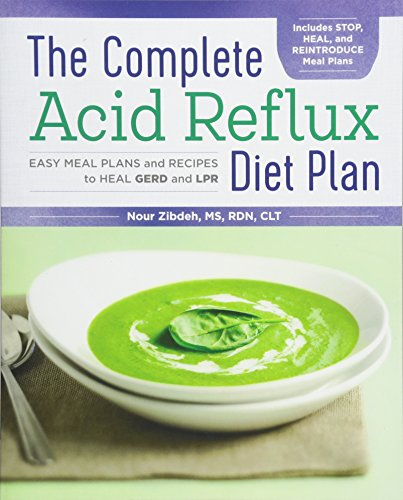 The Complete Acid Reflux Diet Plan: Easy Meal Plans & Recipes to Heal GERD and LPR (Best Medicine For Silent Reflux)