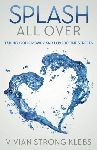 Splash All Over: Taking God's Power and Love to the Streets