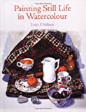 Painting Still Life in Watercolour, Lesley E. Hollands, 1847971210