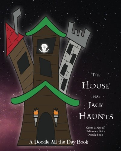 The House that Jack Haunts: Color-it-Myself Halloween Doodle Book (Doodle All the Day Books) (Volume 1)