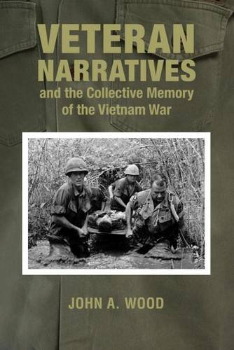 Veteran Narratives and the Collective Memory of the Vietnam War (War and Society in North America) by John A Wood