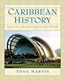 Caribbean History : From Pre-Colonial Origins to the Present, Martin, Tony, 0205098533
