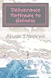 Deliverance Pathway to Holiness, Aham Igbokwe, 146797157X