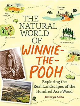 The Natural World of Winnie-the-Pooh: A Walk Through the Forest that Inspired the Hundred Acre Wood by [Aalto, Kathryn]