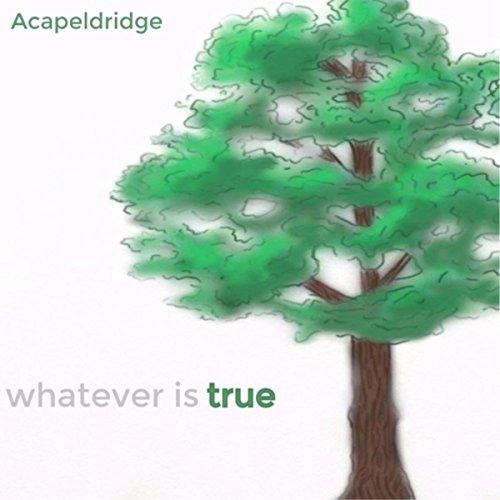 Acapeldridge - Whatever Is True 2017