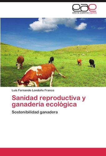 Descargar Libro Sanidad Reproductiva Y Ganaderia Ecologica Luis Fernando Londo O. Franco