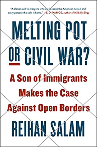 A Son of Immigrants Makes the Case Against Open Borders Melting Pot or Civil War?