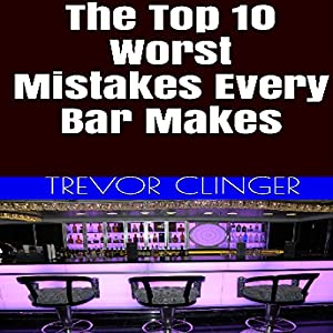 The Top 10 Worst Mistakes Every Bar Makes Audiobook