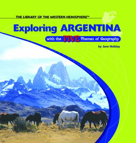 Exploring Argentina With the Five Themes of Geography (The Library of the Western Hemisphere) pdf
