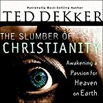 The Slumber of Christianity: Awakening a Passion for Heaven on Earth | Ted Dekker