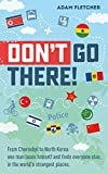 #10: Don't Go There: From Chernobyl to North Korea—one man's quest to lose himself and find everyone else in the world's strangest places