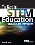 The Case for STEM Education, Rodger W. Bybee, 1936959259