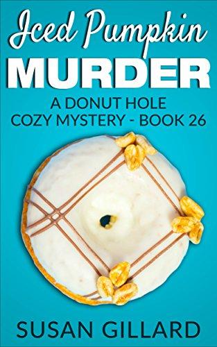 Iced Pumpkin Murder: A Donut Hole Cozy - Book 26 (A Donut Hole Cozy Mystery)