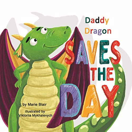 Daddy Dragon Saves the Day: Picture Rhyming book for kids age 3-6 years old, Cute and funny bedtime story for preschoolers