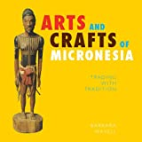 Arts and Crafts of Micronesia, Barbara Wavell, 1573063096
