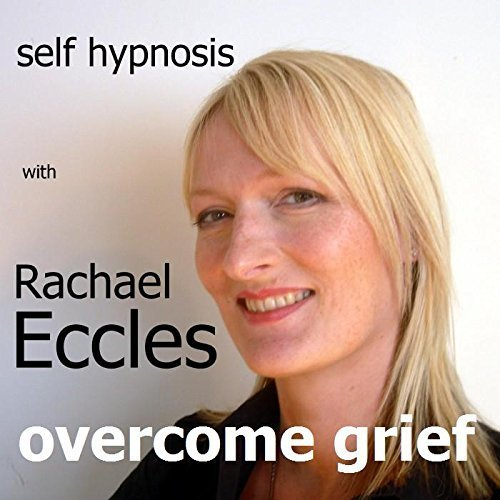 Overcome Grief: Self Hypnosis for Grieving, Grief and Loss Hypnotherapy CD