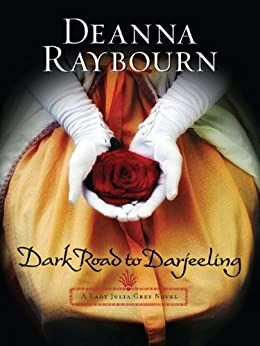 Dark Road to Darjeeling (A Lady Julia Mystery Book 4) by [Raybourn, Deanna]