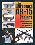The Workbench AR-15 Project: A Step-by-Step Guide