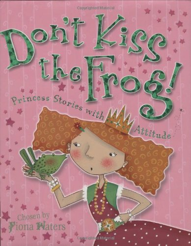 Download Don't Kiss the Frog!: Princess Stories with Attitude pdf
