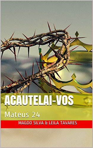 ACAUTELAI-VOS: Mateus 24 (Sermoes Livro 1)