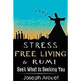 Stress Free Living & Rumi: Seek What Is Seeking You