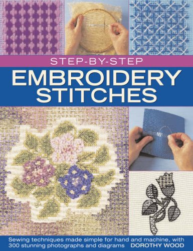 Step-by-Step Embroidery Stitches: Hand and machine embroidery techniques made simple, with 300 colour photographs and diagrams