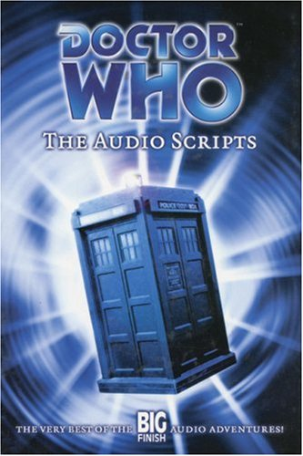 Download Doctor Who: The Audio Scripts - The Very Best of the Big Finish Audio Adventures! (v. 1) PDF
