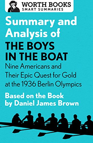 Summary and Analysis of The Boys in the Boat: Nine Americans and Their Epic Quest for Gold at the 1936 Berlin Olympics: Based on the Book by Daniel James Brown (Smart Summaries)