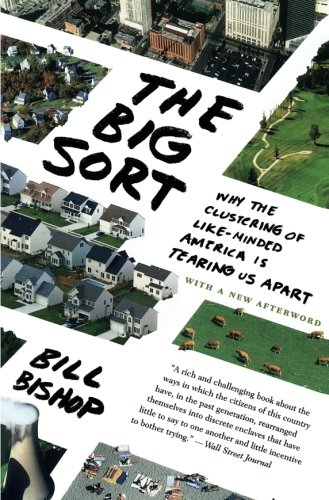 Book cover from The Big Sort: Why the Clustering of Like-Minded America is Tearing Us Apart by Bill Bishop